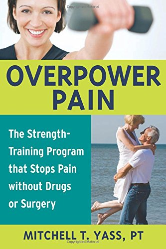 overpower-pain-the-strength-training-program-that-stops-pain-without-drugs-or-surgery