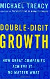Treacy, Michael: Double-Digit Growth: How Great Companies Achieve It-No Matter What