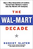 Slater, Robert: The Wal-Mart Decade: How a New Generation of Leaders Turned Sam Walton's Legacy into the World's #1 Company