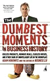 Horowitz, Adam: The Dumbest Moments In Business History: Useless Products, Ruinous Deals, Clueless Bosses and Other Signs of Unintelligent Life in the Workplace
