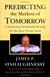 O'shaughnessy, James P. O.: Predicting The Markets of Tomorrow: A Contrarian Investment Program for the Next Twenty Years