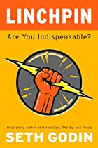 Linchpin: Are You Indispensable? by Seth…