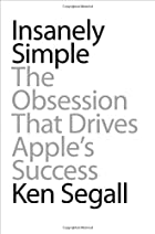 Insanely Simple: The Obsession That Drives…