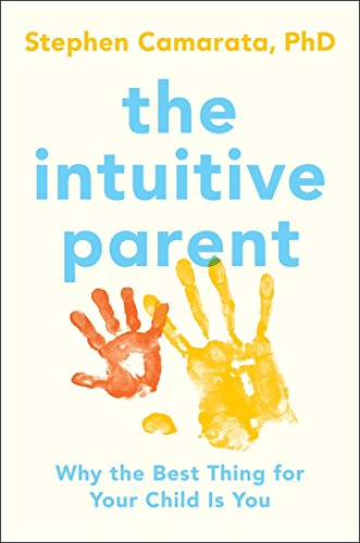 the-intuitive-parent-why-the-best-thing-for-your-child-is-you