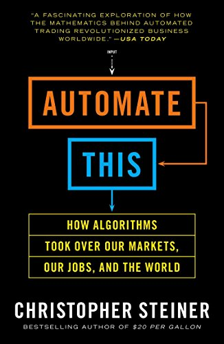 automate-this-how-algorithms-took-over-our-markets-our-jobs-and-the-world