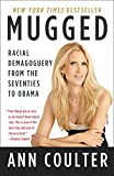 Coulter, Ann: Mugged: Racial Demagoguery from the Seventies to Obama
