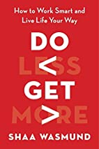 Do Less, Get More: How to Work Smart and…