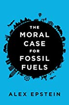 The Moral Case for Fossil Fuels by Alex…
