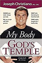 My Body: God's Temple by Joseph Christiano