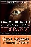 Mcintosh, Gary: Como Sobreponerse Al Lado Oscuro Del Liderazgo (Spanish Edition)