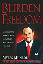 Burden of Freedom by Myles Munroe