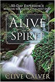 Calver, Clive: Alive In The Spirit: 50 days to a deeper understanding of the Holy Spirit