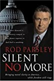 Parsley, Rod: Silent No More: Bringing moral clarity to America...while freedom still rings