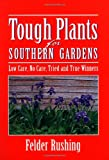 Rushing, Felder: Tough Plants for Southern Gardens: Low Care, No Care, Tried and True Winners