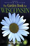 Myers, Melinda: The Garden Book For Wisconsin