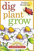Dig, Plant, Grow: A Kid's Guide to Gardening…