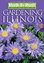 Month by Month Gardening in Illinois: What to Do Each Month to Have a Beautiful Garden All Year (Month-By-Month Gardenin - James A Fizzell