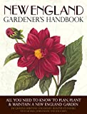Heriteau, Jacqueline: New England Gardener's Handbook: All You Need to Know to Plan, Plant & Maintain a New England Garden - Connecticut, Maine, Massachusetts, New Hampshire, Rhode Island, and Vermont
