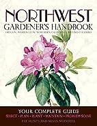 Northwest Gardener's Handbook: Your Complete…