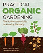 Practical Organic Gardening: The No-Nonsense…