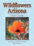 Nora Bowers: Wildflowers of Arizona Field Guide (Arizona Field Guides)