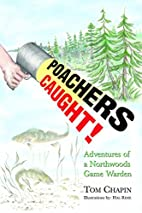 Poachers Caught!: Adventures of a Northwoods…