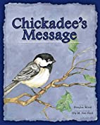 Chickadee's Message by Douglas Wood