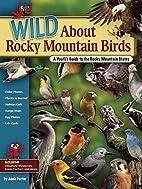 Wild About Rocky Mountain Birds: A…
