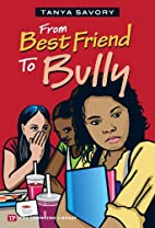 From Best Friend to Bully by Tanya Savory