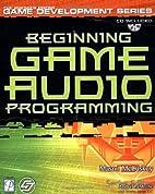 Beginning Game Audio Programming by Mason…