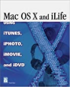 Mac OS X and iLife: Using iTunes, iPhoto,…