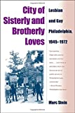 Stein, Marc: City Of Sisterly And Brotherly Loves: Lesbian And Gay Philadelphia, 1945-1972