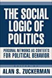 The Social Logic Of Politics Personal Networks As Contexts For Political
