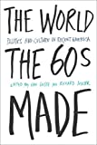 Gosse, Van: The World the Sixties Made: Politics and Culture in Recent America