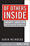 Weinberg, Darin: Of Others Inside: Insanity Addiction And Belonging In America