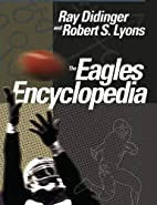 The Eagles Encyclopedia by Ray Didinger