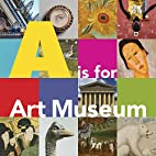 A is for Art Museum by Katy Friedland