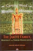 Carving Wood, Making History: The Fakeye…