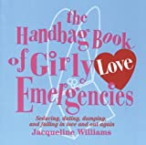 Williams, Jacqueline: The Handbag Book of Girly Love Emergencies