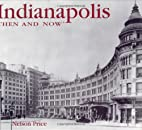 Indianapolis Then and Now by Nelson Price