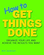 How to Get Things Done: Organize Your Life…