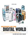 Cope, Peter: Photography And Your Digital World: The Ultimate Guide to Digital Technology