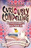 Bathroom Readers Hysterical Institute: Uncle John&#39;s Curiously Compelling Bathroom Reader