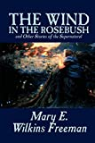 Freeman, Mary E. Wilkins: The Wind in the Rose Bush and Other Stories of the Supernatural