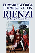 Rienzi, the Last of the Roman Tribunes by…