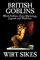 British Goblins: Welsh Folk-Lore, Fairy…