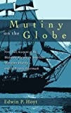 Hoyt, Edwin P.: Mutiny on the Globe: The First Full Account of the Bloodiest Mutiny in American Maritime History -- And Its Bizarre Aftermath