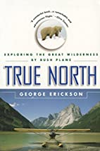 True North: Exploring the Great Wilderness…