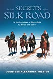 Tolstoy, Countess Alexandra: The Last Secrets of the Silk Road: In the Footsteps of Marco Polo by Horse and Camel