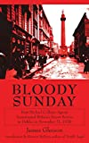 Gleeson, James: Bloody Sunday: How Michael Collins&#39; Agents, Assassinated Britain&#39;s Secret Service in Dublin on November 21, 1920